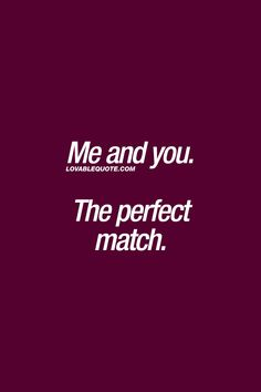 Me and you. The perfect match. ❤ #perfectmatch #lovequote #relationshipquote ❤ Lovable Quote