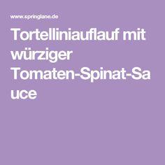 Tortelliniauflauf mit würziger Tomaten-Spinat-Sauce