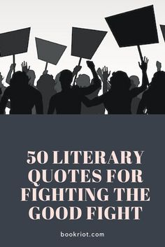 50 literary quotes for helping you fight the good fight.