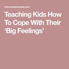 Teaching Kids How To Cope With Their 'Big Feelings'