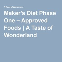 Maker's Diet Phase One – Approved Foods | A Taste of Wonderland
