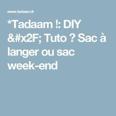 *Tadaam !: DIY / Tuto ★ Sac à langer ou sac week-end