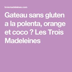 Gateau sans gluten polenta orange