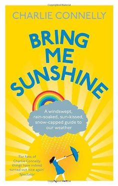 Bring Me Sunshine: A Windswept, Rain-Soaked, Sun-Kissed, Snow-Capped Guide To Our Weather by Charlie Connelly, http://www.amazon.co.uk/dp/034912373X/ref=cm_sw_r_pi_dp_e7vysb0Y8ZZF1