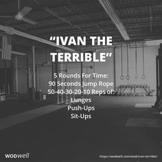 """IVAN THE TERRIBLE"" Benchmark WOD: 5 Rounds For Time: 90 Seconds Jump Rope; 50-40-30-20-10 Reps of:; Lunges; Push-Ups; Sit-Ups"