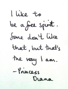 """I like to be a free spirit. Some don't like that, but that's the way I am."""