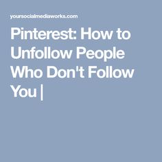 Pinterest: How to Unfollow People Who Don't Follow You  