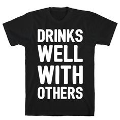 """Show off your love of alcohol and friends with this """"Drinks Well With Others"""" partying shirt! Perfect for drinking with friends, partying, drinking humor, St. Patrick's Day, spring break parties, or just hanging out on the weekends! Custom printed in the USA at the time of purchase for the highest quality. Please allow 3-7 business days' lead time. Product Features Our fitted Unisex Cotton tee is made from an exceedingly soft 100% ring-spun cotton. It features a crew neckline with hemmed sleeves Spring Break Party, Cotton Tee, Spun Cotton, Tee Shirts, Tees, Humor, Unisex, Lead Time, Drinking"""