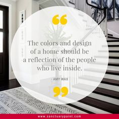 The colors and design of a home should be a reflection of the people who live inside. - Amy Wax #homedecor #paintcolors