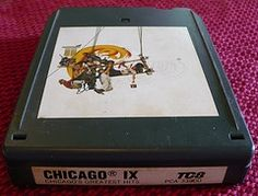 Listening to Chicago on an 8 track tape.