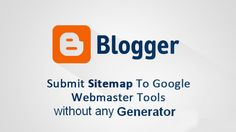 How To Submit Blogger Blog Sitemap To Google Webmaster Tools Without Any Generator?