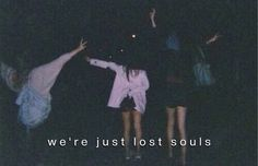 ''we're just lost souls''