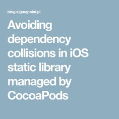 Avoiding dependency collisions in iOS static library managed by CocoaPods Ios