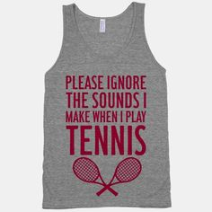 Please Ignore The Sounds I Make When I Play Tennis   T-Shirts, Tank Tops, Sweatshirts and Hoodies   Human !
