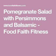Pomegranate Salad with Persimmons and Balsamic - Food Faith Fitness Scarsdale Diet, Pomegranate Jelly, Honey Balsamic Vinaigrette, Berry Salad, Refreshing Desserts, Fat Burning Tips, Diet And Nutrition, Diet Tips, Pineapple