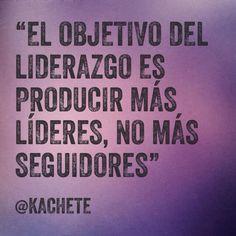 """""""El objetivo del liderazgo es producir más líderes, no más seguidores"""" – Ralph Nader #Coaching #Kachete #FelizDia"""