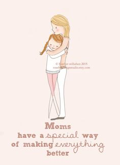 Moms have a special way of making everything better. ~ Rose Hill Designs by Heather A Stillufsen Short Mother Daughter Quotes, Mom Quotes From Daughter, Mother Daughter Relationships, Mothers Day Quotes, Mothers Love, To My Daughter, Daughters, Rose Hill Designs, Video Motivation