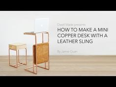 Dwell Made Presents: DIY Mini Copper Desk With Leather Sling - Dwell