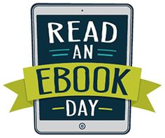 Did you know today is read an EBOOK DAY?  I received an e-mail from OVERDRIVE indicating this.  Photo is courtesy of OVERDRIVE.  https://readanebookday.com/ for more information.  HAPPY READING!!