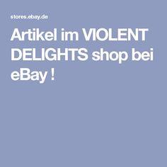 Artikel im VIOLENT DELIGHTS shop bei eBay !