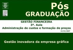 GESTÃO FINANCEIRA 3ª. Aula Administração de custos e formação de preços 24/02/2007 GRADUAÇÃO Pós Gestão inovadora da empresa gráfica.