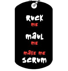 Ruck Me, Maul Me, Make Me Scrum - Rugby Dog Tag and Chain Insomniac Arts http://www.amazon.com/dp/B005NU698Y/ref=cm_sw_r_pi_dp_DJZPtb14D5MCGJMB