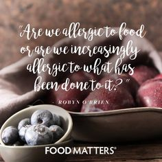 Are we becoming more allergic to food or are we increasingly allergic to what has been done to it?   www.foodmatters.com #foodmatters #FMquotes #foodforthought #inspiration