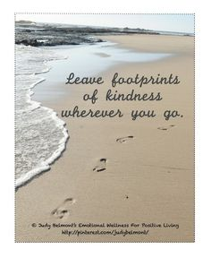 Leave footprints of kindness wherever you go...