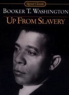 """Up From Slavery - Booker T. Washington """"Only little small minded people live for themselves, one who never reads good books, who do not travel, who never open up their souls to come into contact with the great outside world."""""""