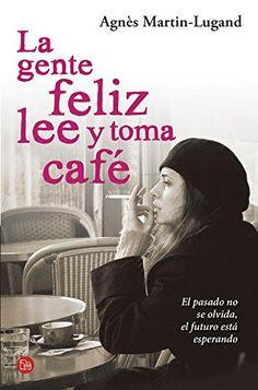La gente feliz lee y toma café (Spanish Edition) by Agnès Martin-Lugand,  978-8466328616, 11/2/15