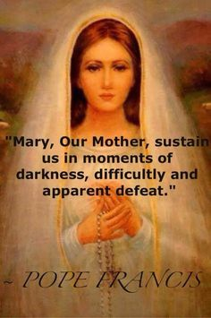 Catholic Quotes by Saints and Pope Francis. This one if about our mother Mary on difficulties and defeat Catholic Prayers, Prayers To Mary, Special Prayers, Catholic Quotes, Religious Quotes, Spiritual Quotes, Mother Mary Quotes, Blessed Mother Mary, Blessed Virgin Mary