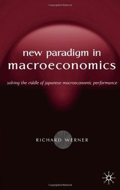 The New Paradigm in Macroeconomics: Solving the Riddle of Japanese Macroeconomic Performance by Richard Werner. Save 17 Off!. $34.00. Author: Richard Werner. Publisher: Palgrave Macmillan (May 19, 2005)