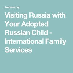 Visiting Russia with Your Adopted Russian Child - International Family Services