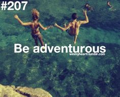Marriage Bucket List: be adventurous!!!! (but not hungry for pain or death; we wanna love each other long time) =) True true true. Good balance.