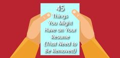 45 Things You Might Have on Your Resume (That Need to Be Removed)