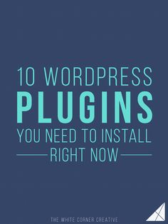 10 Wordpress Plugins You Need to Install Right Now - The White Corner CreativeThe White Corner Creative