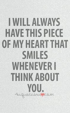 I will always have this piece of my heart that smiles whenever I think about you