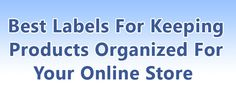 Best Labels For Keeping Products Organized For Your Online Store
