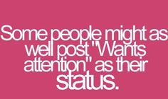 Haha so true. Some girls are so desperate for attention