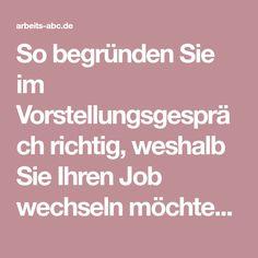 So begründen Sie im Vorstellungsgespräch richtig, weshalb Sie Ihren Job wechseln möchten und sich beworben haben » arbeits-abc.de