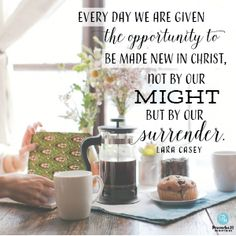 """Every day we are given the opportunity to be made new in Christ, not by our might but by our surrender.""  Lara Casey //When you long to make something new happen, it's easy to get frustrated when you mess up. CLICK for inspiration from the rest of today's devotion and see how God makes the impossible become possible."
