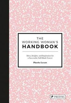 The Working Woman's Handbook: Ideas, Insights, and Inspir...