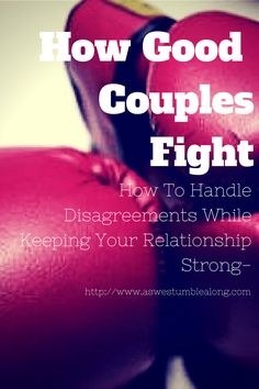 How should you handle fights as a couple? Tips on how the best couples handle disagreements,the right way.