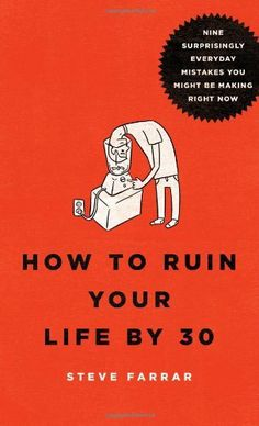 How to Ruin Your Life By 30: Nine Surprisingly Everyday Mistakes You Might Be Making Right Now by Steve Farrar, http://www.amazon.com/dp/080240619X/ref=cm_sw_r_pi_dp_PZ.5sb1ESS52J