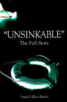 Unsinkable: The Full Story of RMS Titanic by Daniel Butler