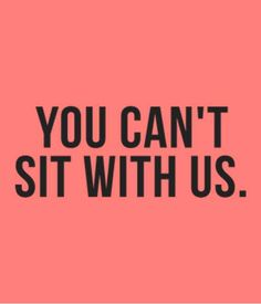 You cant sit with us. #TSHIRT #TEESHIRTS #CUSTOMSHIRT #MAKEYOUROWNTSHIRT #SLOGAN #SAYING #QUOTE #FUNNY #COOL #ART #TEE #CLOTHING #SALE Custom printed T-Shirts available online at www.instathreds.co