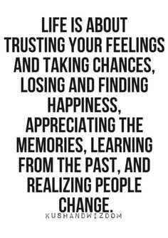 Life is about trusting your feelings.