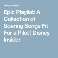 Epic Playlist: A Collection of Soaring Songs Fit For a Pilot | Disney Insider
