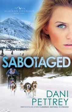 Maureen's Musings: Sabotaged (Alaskan Courage #5) by Dani Pettrey