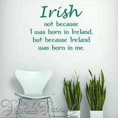 Irish, not because I was born in Ireland but because Ireland was born in me. Perfect vinyl wall quote for the Irish at heart on Saint Patrick's Day! Irish Love Quotes, Irish Dance Quotes, Irish Sayings, Inspirational Words Of Wisdom, Vinyl Wall Quotes, Creativity Quotes, Irish Blessing, Irish Traditions, Letter Wall